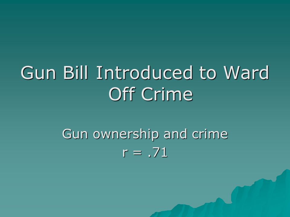 Gun Bill Introduced to Ward Off Crime Gun ownership and crime r =.71