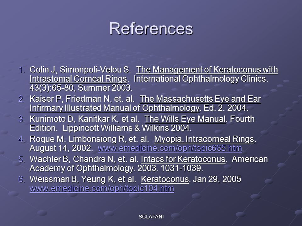 SCLAFANI References 1.Colin J, Simonpoli-Velou S. The Management of Keratoconus with Intrastomal Corneal Rings. International Ophthalmology Clinics. 4