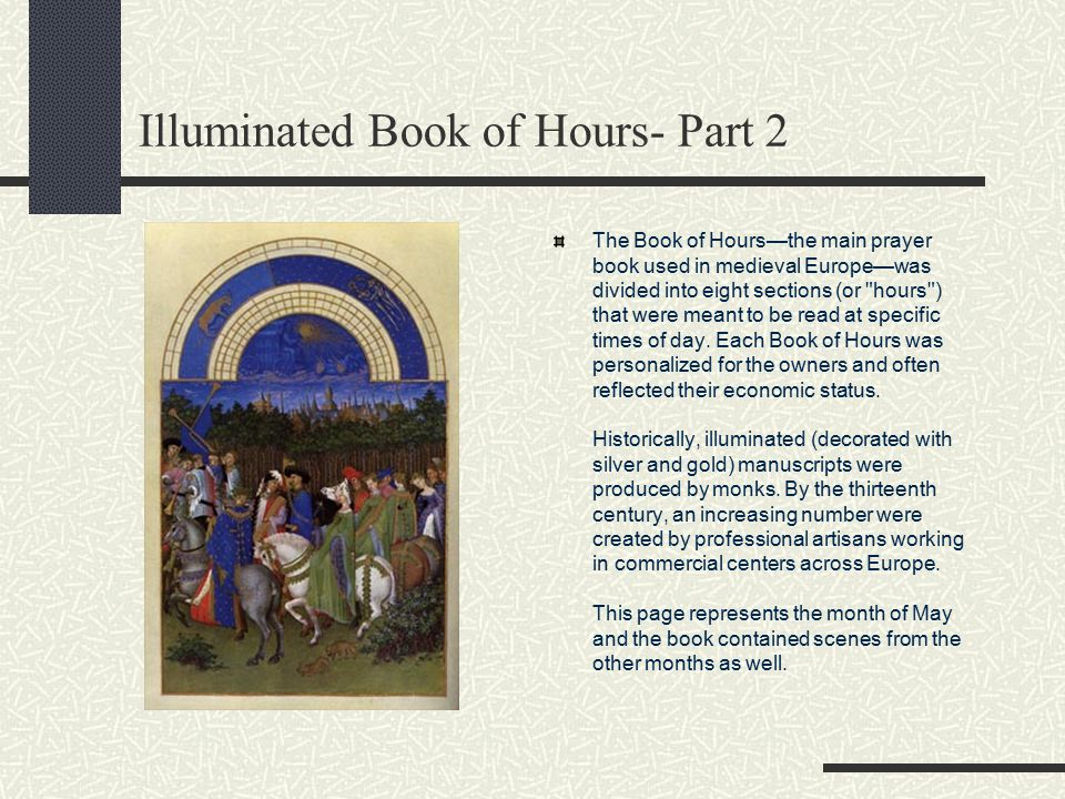 Illuminated Book of Hours- Part 1 During the Middle Ages and into the Renaissance, every member of the middle and upper classes would have had to own