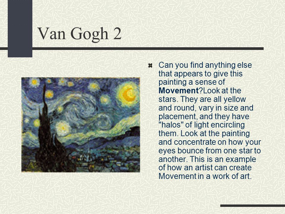 Starry Night – Vincent Van Gogh In Starry Night, famed artist Vincent Van Gogh creates Movement in his sky. How does he show us this? Possible answers