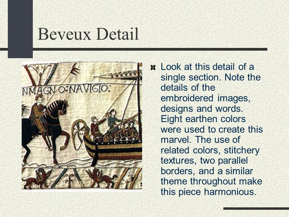 Beveux Tapestry Look at this wonderful segment of the Bayeux Tapestry. This is considered a textile, or a work made up of cloth and/or fibers. It is n