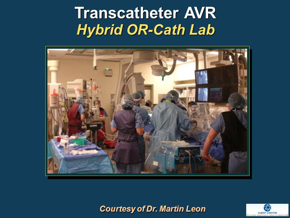 Transcatheter AVR Hybrid OR-Cath Lab Courtesy of Dr. Martin Leon