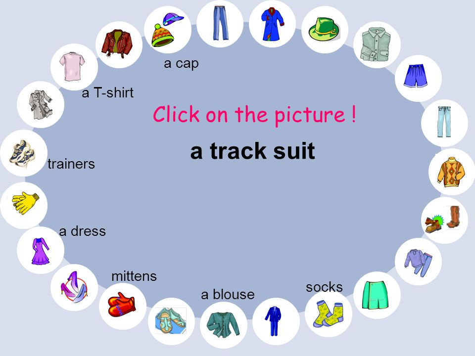 a T-shirt Click on the picture ! a blouse mittens a dress socks trainers a cap