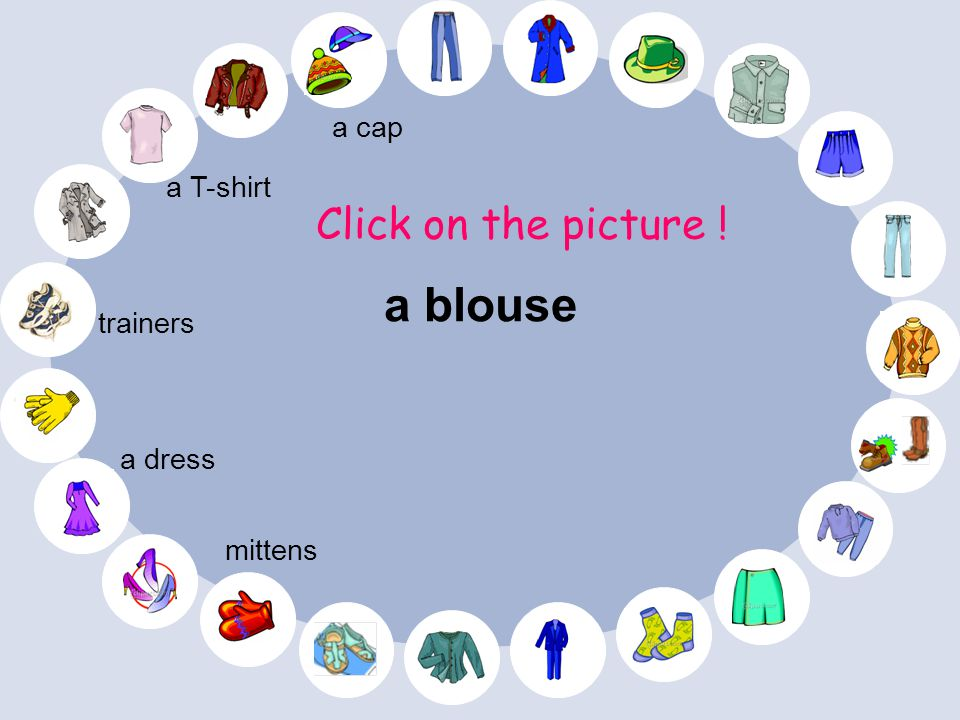 a T-shirt Click on the picture ! a dress mittens trainers a cap