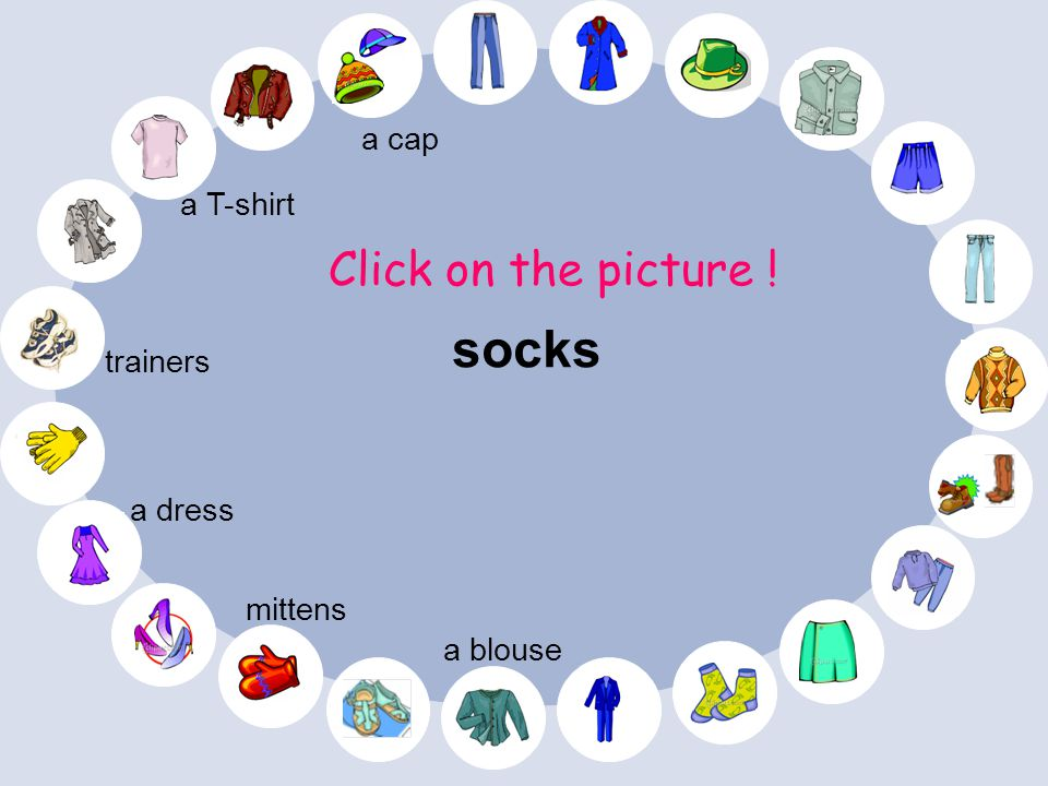 a T-shirt Click on the picture ! mittens a dress a blouse trainers a cap
