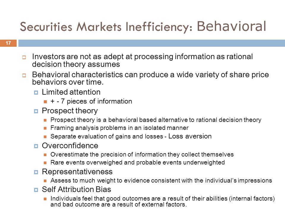 Securities Markets Inefficiency: Beta 18  CAPM implies beta is sole risk measure to explain share return  Higher ß  higher return, & vice versa  Research suggest beta had little ability to explain stock market returns  Book to market and firm size had explanatory power of stock market returns  Beta may shift (i.e., not constant)  If beta is not only relevant risk measure, increase role of financial statements  Weak empirical results threaten CAPM and the efficient securities market theory on which it is based