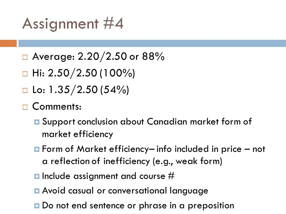 Assignment #4  Average: 2.20/2.50 or 88%  Hi: 2.50/2.50 (100%)  Lo: 1.35/2.50 (54%)  Comments:  Support conclusion about Canadian market form of