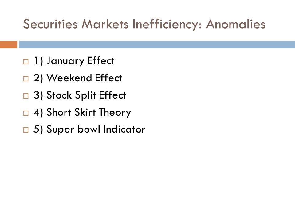 Securities Markets Inefficiency: Anomaly: January Effect  Amid the turn-of-the-year market optimism, there is one class of securities that consistently outperforms the rest.