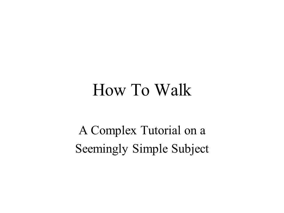 How To Walk A Complex Tutorial on a Seemingly Simple Subject