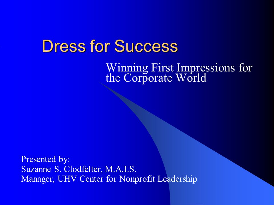 First Impressions You have only one chance to make a good first impression.