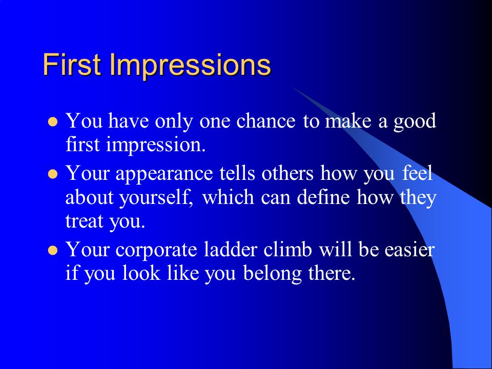 First Impression Guidelines - Research Learn the corporate culture before you interview.