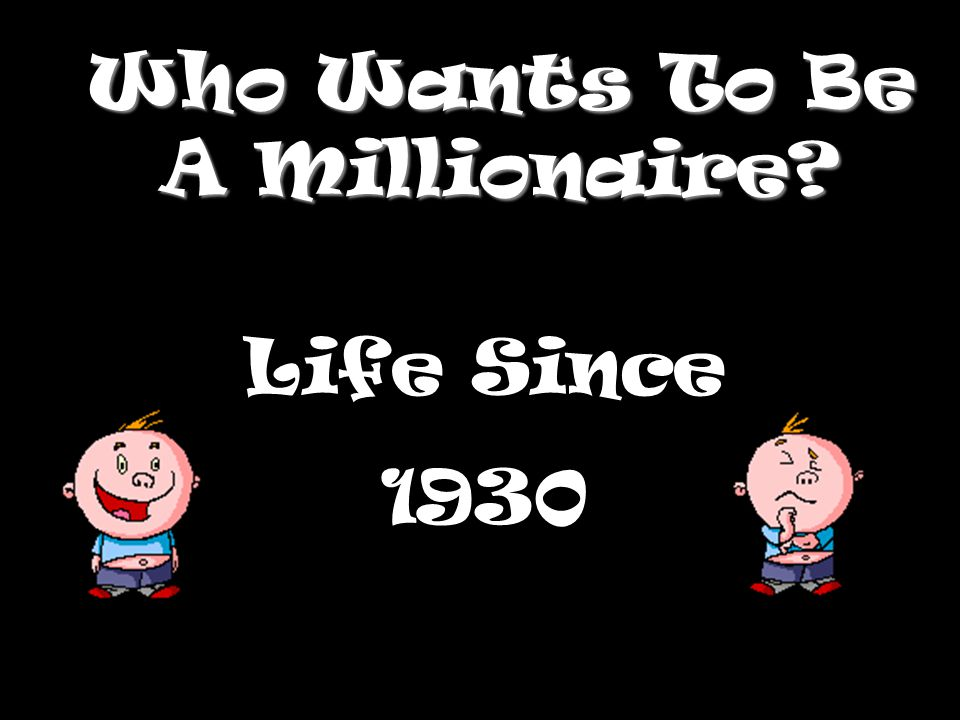 Who Wants To Be A Millionaire? Life Since 1930