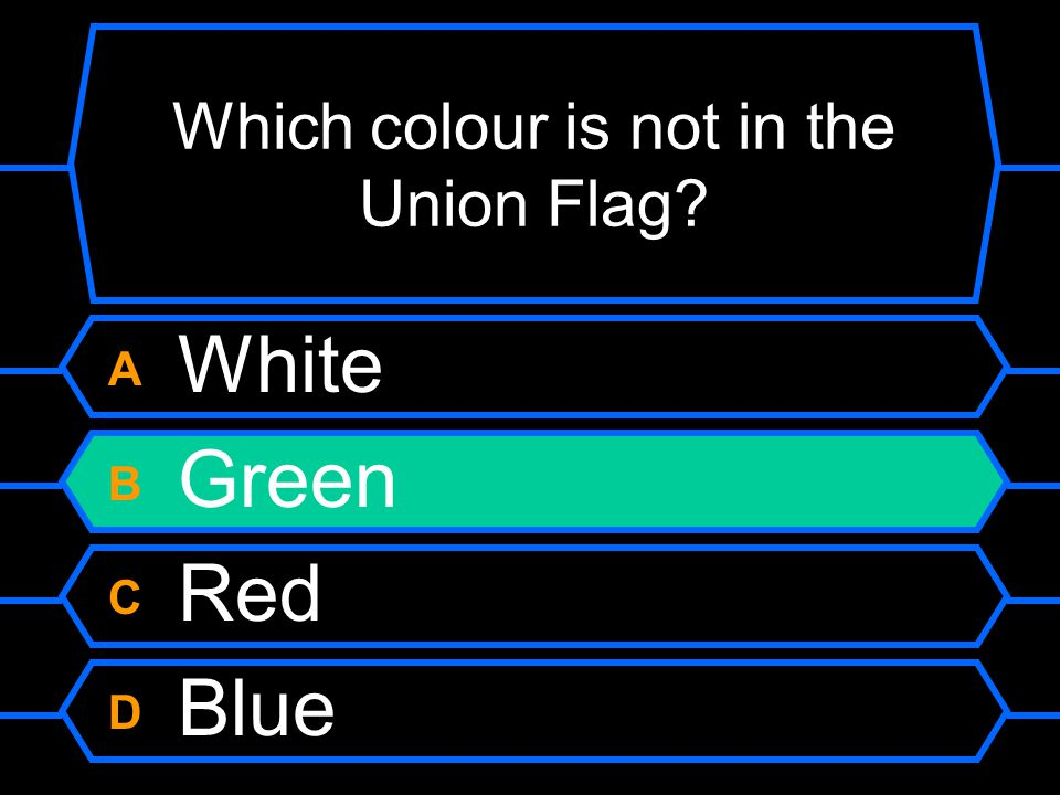 Which colour is not on the Union Flag? A White B Green C Red D Blue