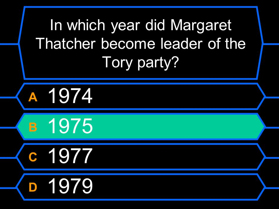 In which year did Margaret Thatcher become leader of the Tory party? A 1974 B 1975 C 1977 D 1979
