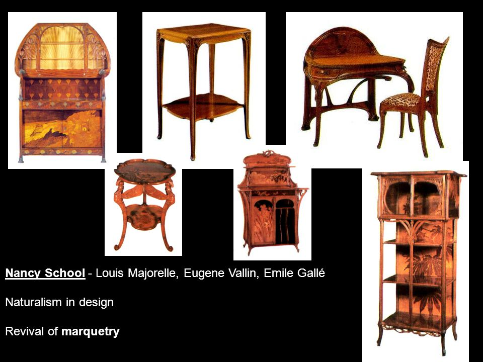 Nancy School - Louis Majorelle, Eugene Vallin, Emile Gallé Naturalism in design Revival of marquetry