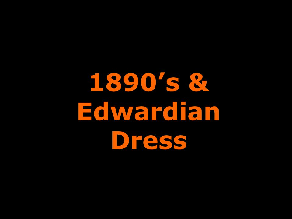 1890's & Edwardian Dress