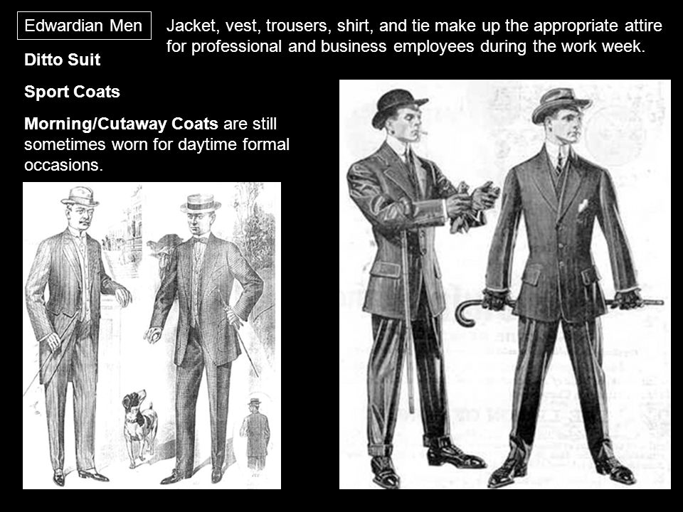 Edwardian Men Jacket, vest, trousers, shirt, and tie make up the appropriate attire for professional and business employees during the work week. Ditt