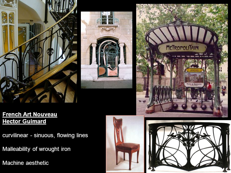 French Art Nouveau Hector Guimard curvilinear - sinuous, flowing lines Malleability of wrought iron Machine aesthetic
