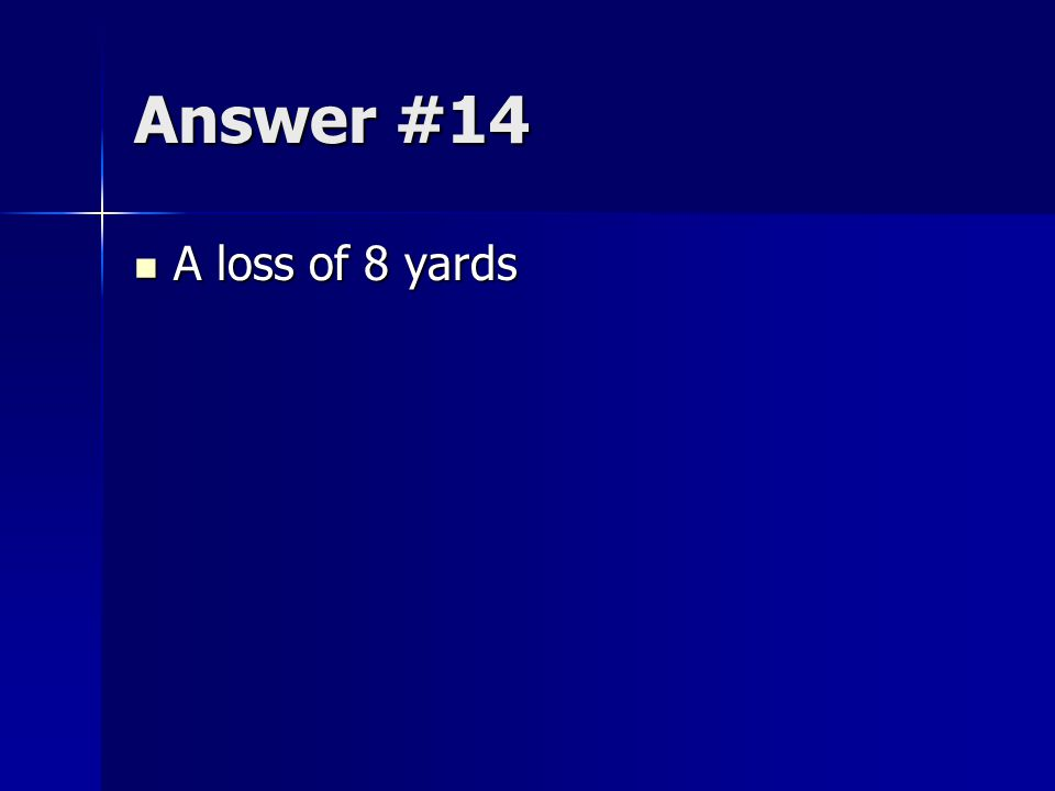 Answer #14 A loss of 8 yards A loss of 8 yards