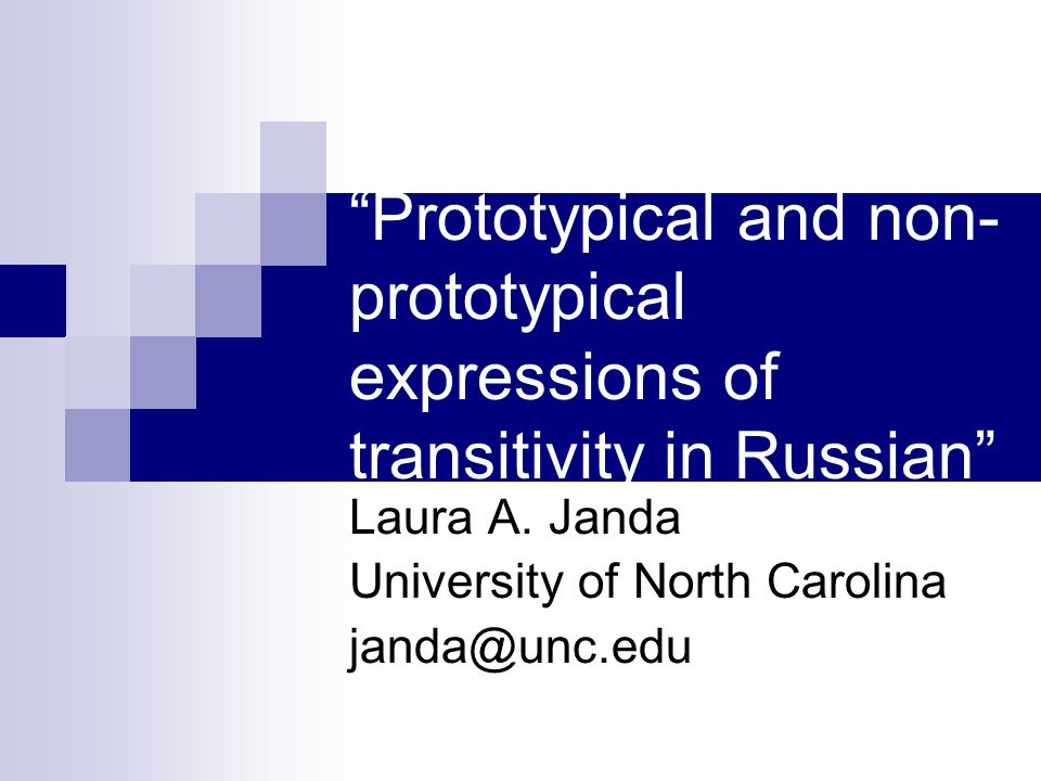 """Prototypical and non- prototypical expressions of transitivity in Russian"" Laura A. Janda University of North Carolina janda@unc.edu"