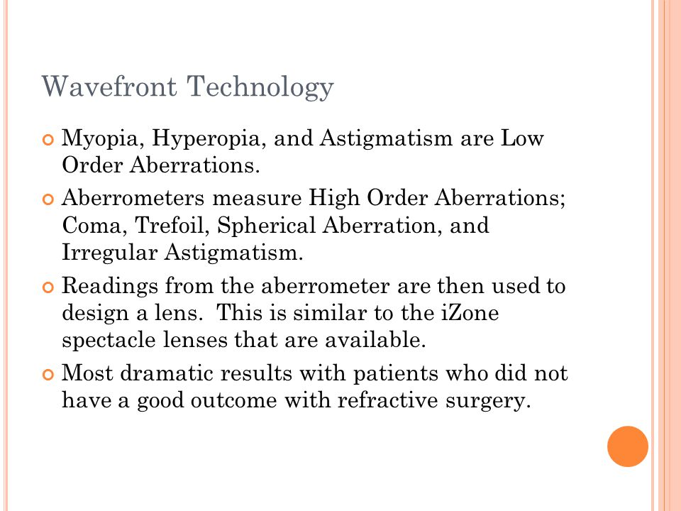 Wavefront Technology Myopia, Hyperopia, and Astigmatism are Low Order Aberrations.