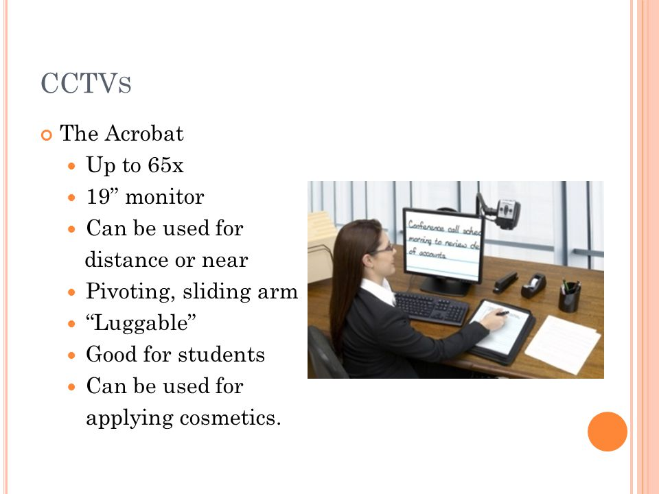 CCTV S The Acrobat Up to 65x 19 monitor Can be used for distance or near Pivoting, sliding arm Luggable Good for students Can be used for applying cosmetics.