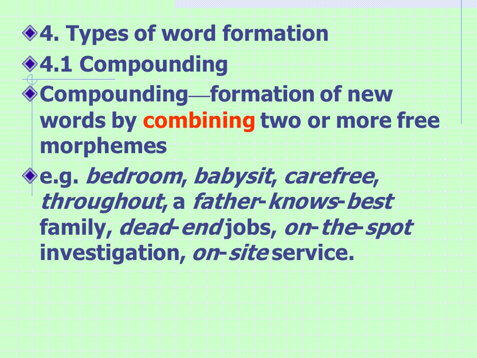 4.1.1 English compound words written in three different ways: 1) As a single word — headache, sweetheart 2) With a hyphen in between — job-hunt, air- conditioning, self-government 3) As two separate words — baby sitter, chain store, air force, women doctors, reading material Sometimes the same compound word may appear in three different forms, e.g.
