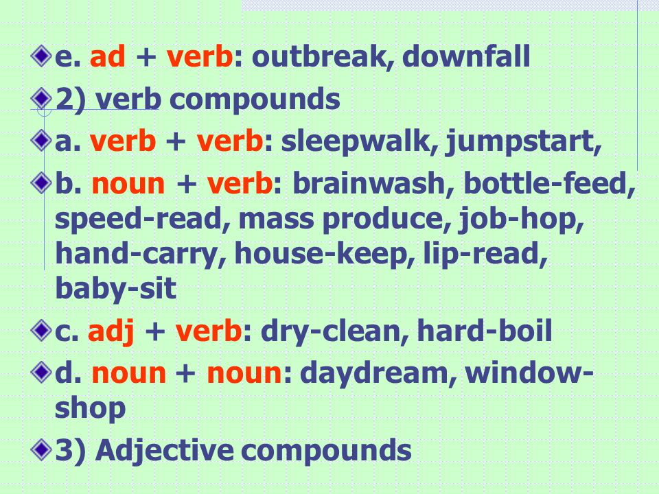 e. ad + verb: outbreak, downfall 2) verb compounds a.