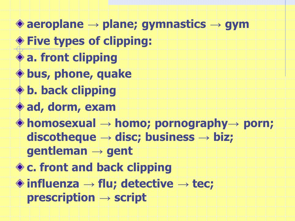 aeroplane → plane; gymnastics → gym Five types of clipping: a.