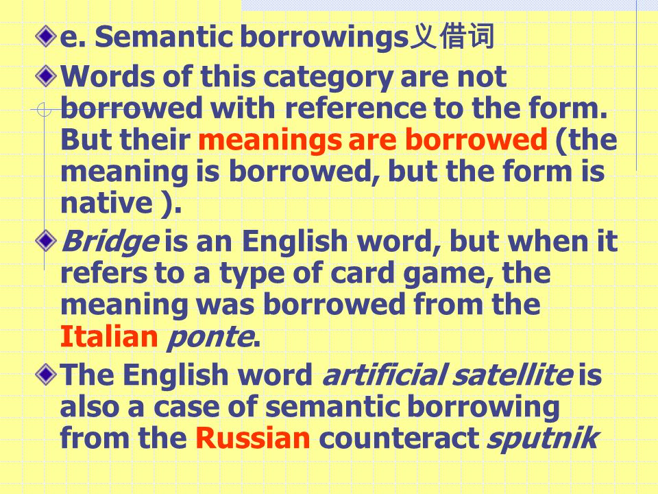 e. Semantic borrowings 义借词 Words of this category are not borrowed with reference to the form.