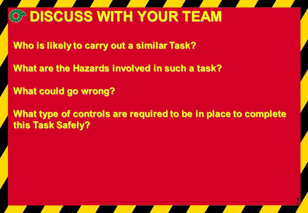 2 Who is likely to carry out a similar Task. What are the Hazards involved in such a task.