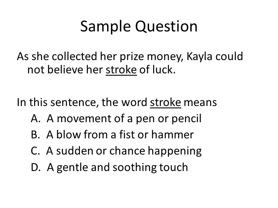 Sample Question As she collected her prize money, Kayla could not believe her stroke of luck.