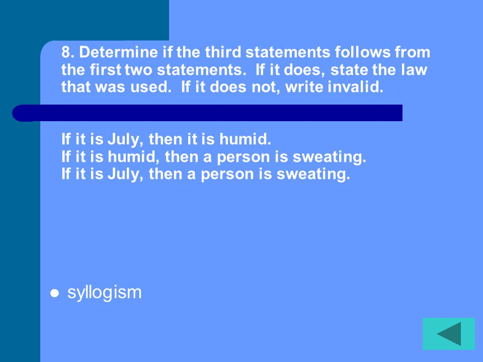 7. Determine if the third statement follows from the first two statements. If it does, state the law that was used. If it does not, write invalid. If