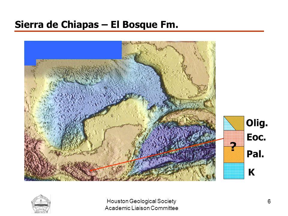 Houston Geological Society Academic Liaison Committee 6 Sierra de Chiapas – El Bosque Fm.