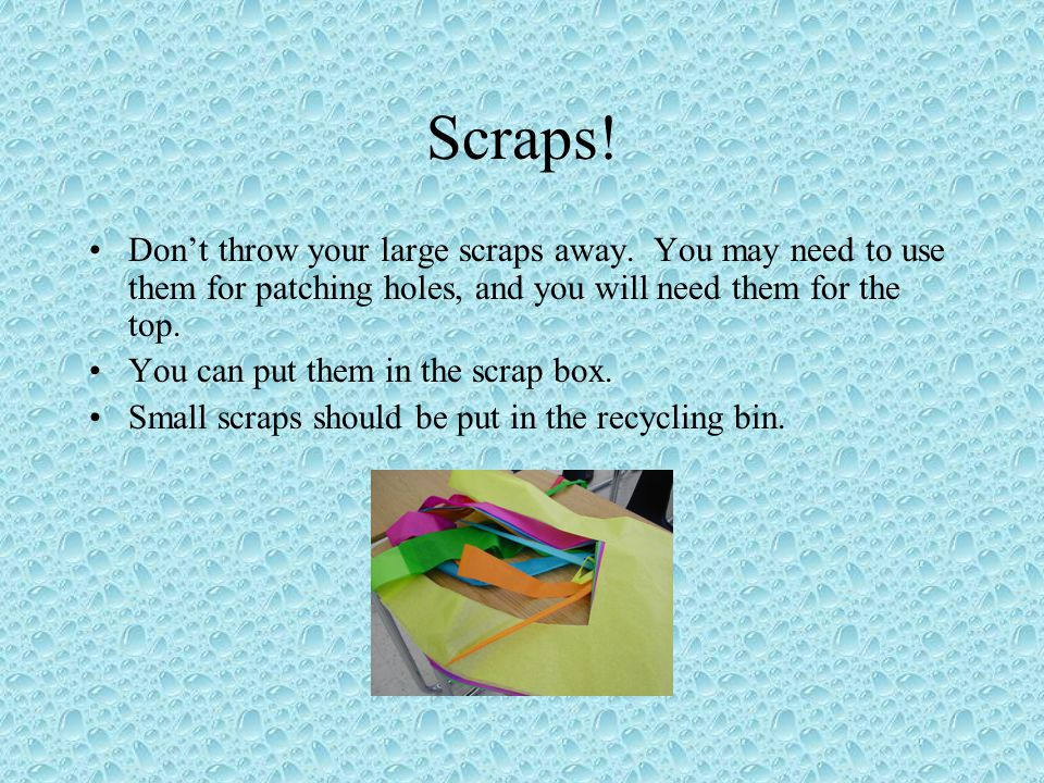 Scraps.Don't throw your large scraps away.