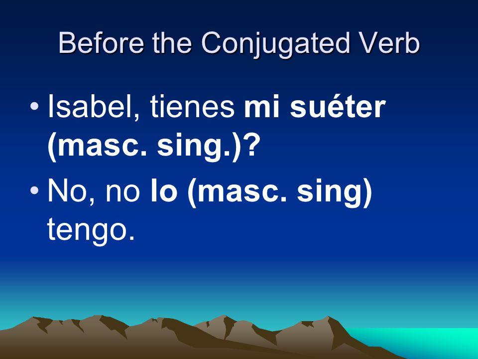 Before the Conjugated Verb: ¿Cuándo compraste la falda (femenine sing).