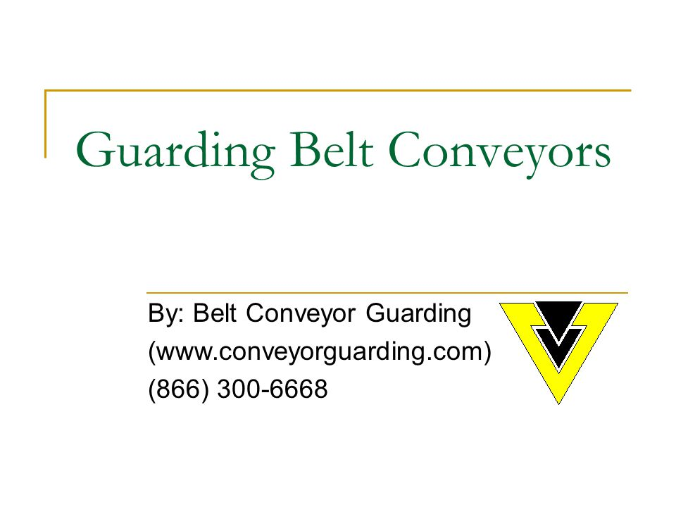 By: Belt Conveyor Guarding (www.conveyorguarding.com) (866) 300-6668 Guarding Belt Conveyors