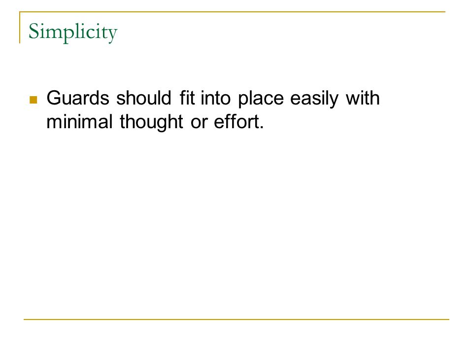 Simplicity Guards should fit into place easily with minimal thought or effort.