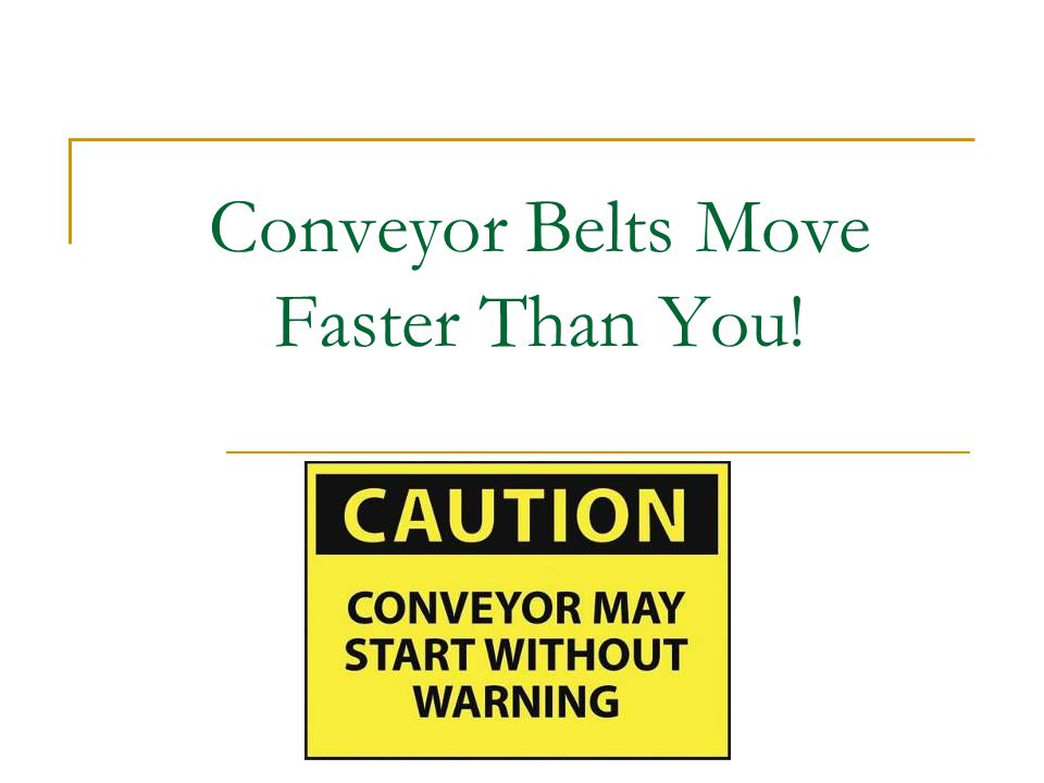 Conveyor Belts Move Faster Than You!