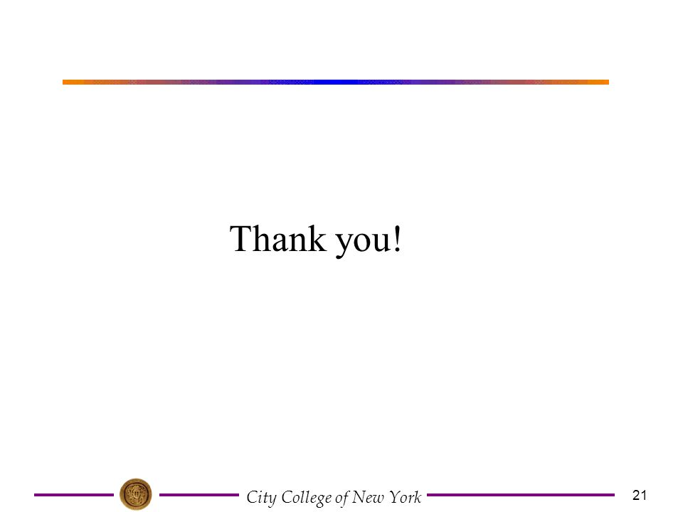 City College of New York 21 Thank you!