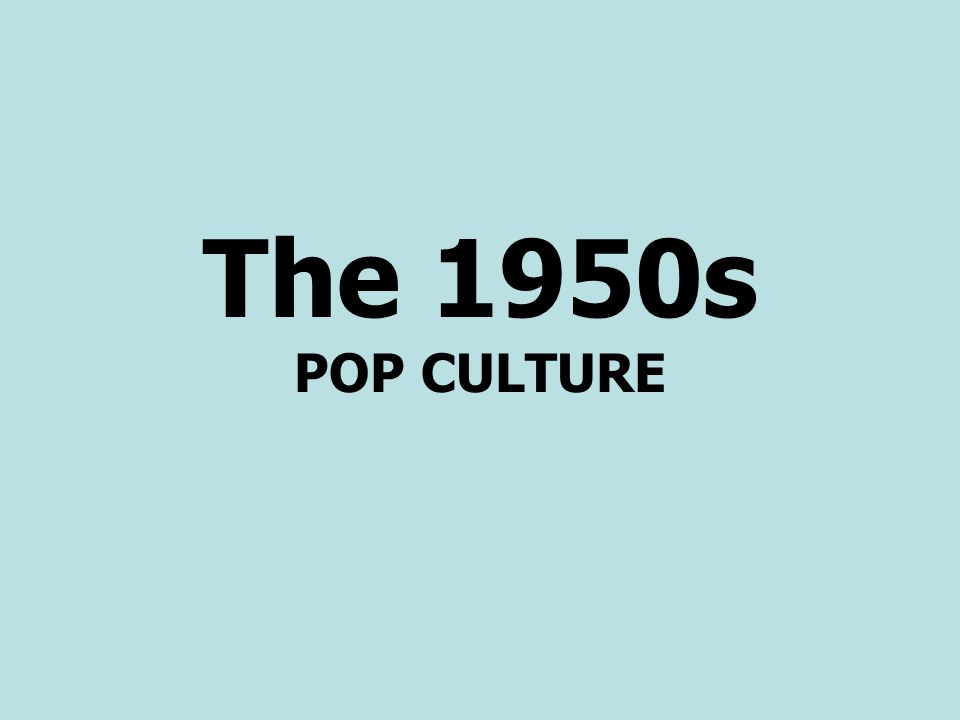 The 1950s POP CULTURE