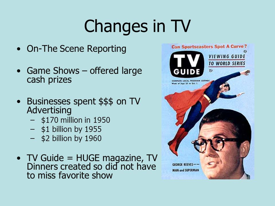 Changes in TV On-The Scene Reporting Game Shows – offered large cash prizes Businesses spent $$$ on TV Advertising – $170 million in 1950 – $1 billion