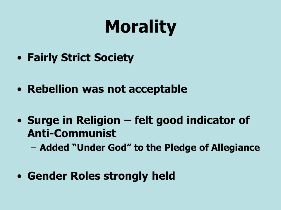 """Morality Fairly Strict Society Rebellion was not acceptable Surge in Religion – felt good indicator of Anti-Communist –Added """"Under God"""" to the Pledge"""