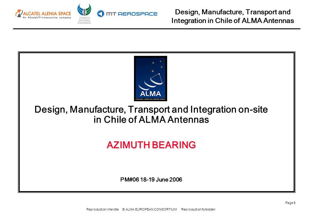Reproduction interdite © ALMA EUROPEAN CONSORTIUM Reproduction forbidden Design, Manufacture, Transport and Integration in Chile of ALMA Antennas Page 20 NEW APEX DESIGN: