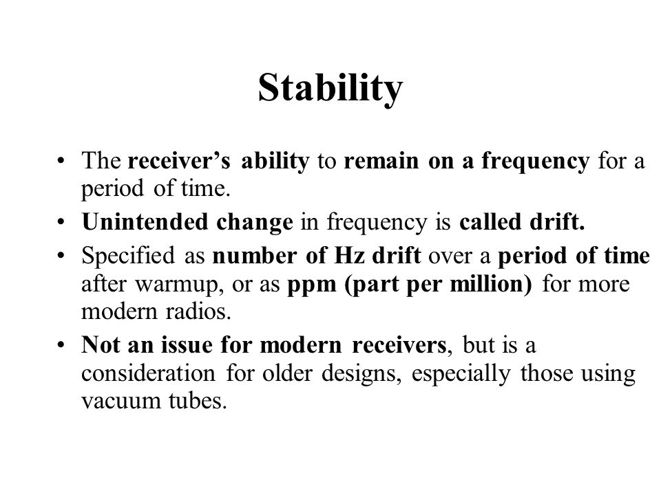Stability The receiver's ability to remain on a frequency for a period of time.
