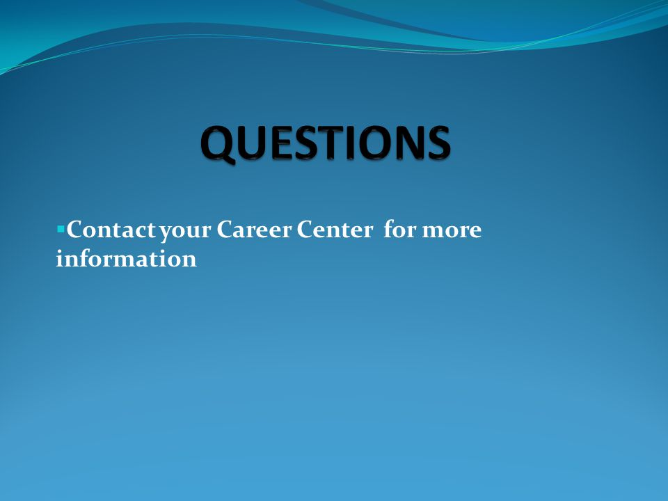  Contact your Career Center for more information