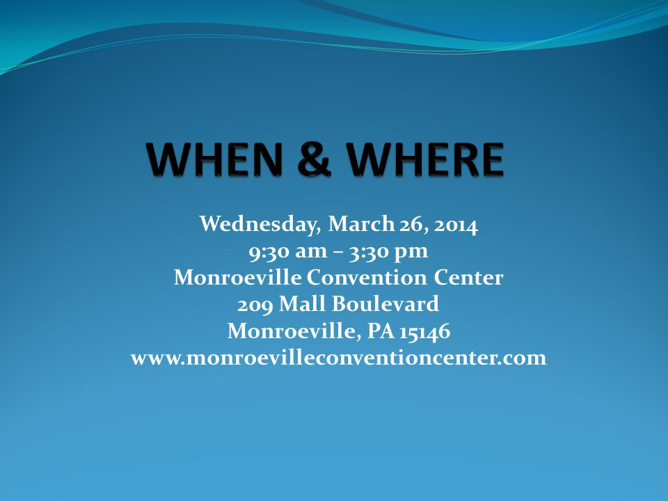 Wednesday, March 26, 2014 9:30 am – 3:30 pm Monroeville Convention Center 209 Mall Boulevard Monroeville, PA 15146 www.monroevilleconventioncenter.com
