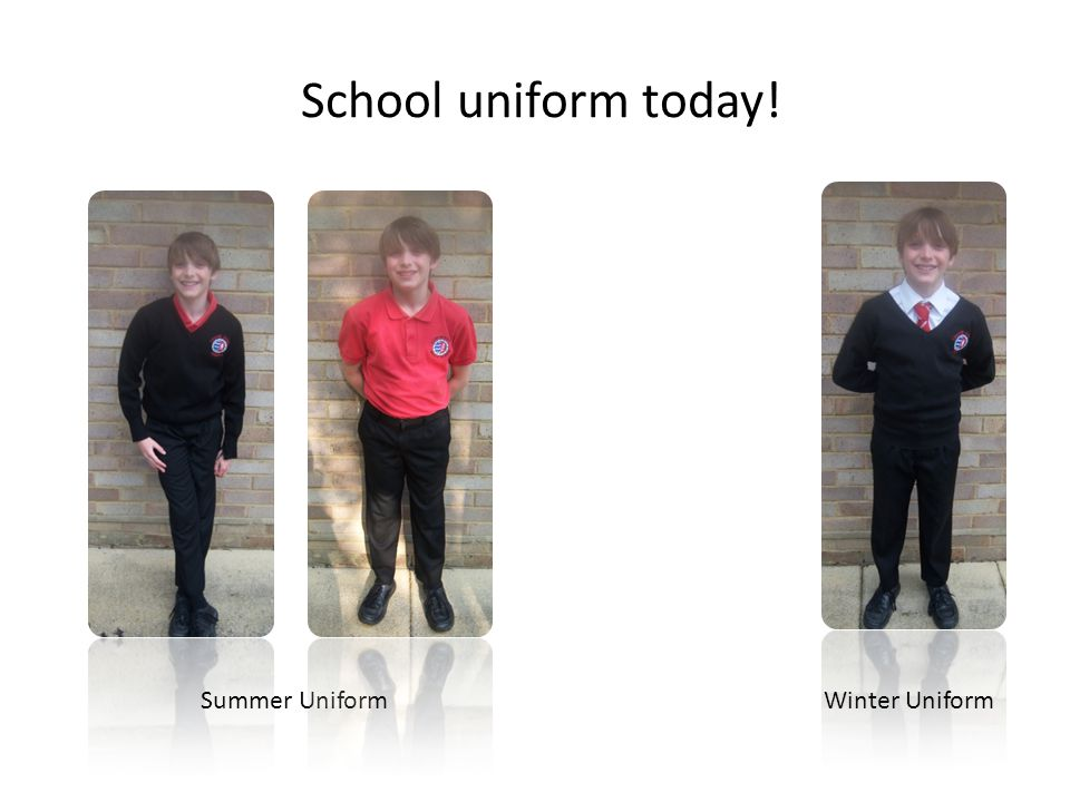 Winter UniformSummer Uniform School uniform today!