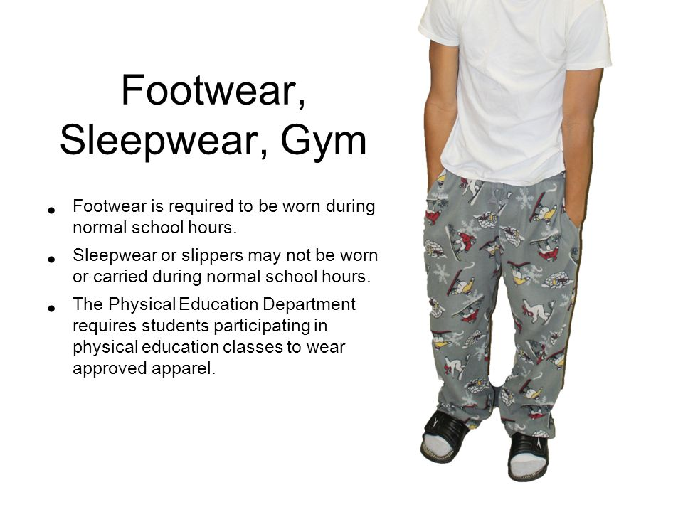 Footwear, Sleepwear, Gym Footwear is required to be worn during normal school hours.