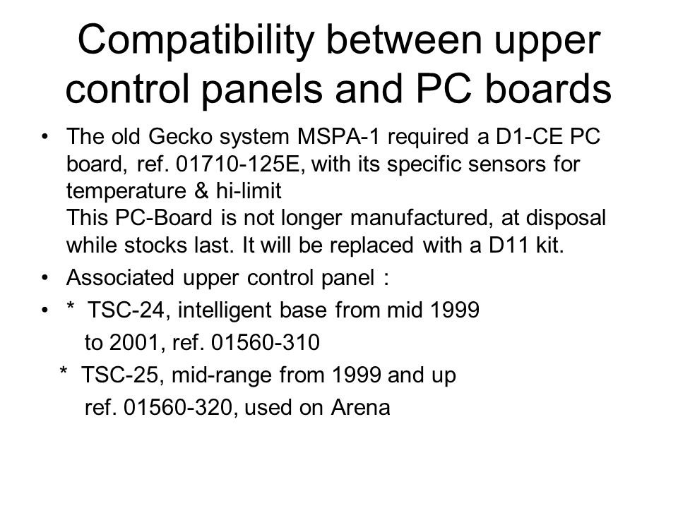 Compatibility between upper control panels and PC boards The old Gecko system MSPA-1 required a D1-CE PC board, ref.